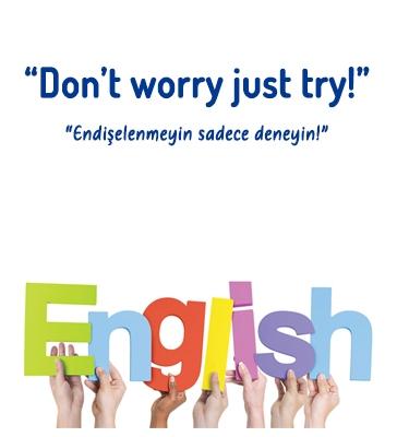 """Don't Worry Just Try! (""""Endişelenmeyin sadece deneyin!"""")"""