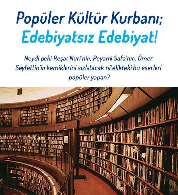 Popüler Kültür Kurbanı: Edebiyatsız Edebiyat!