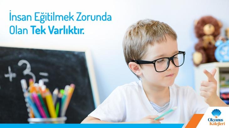 İnsan Eğitilmek Zorunda Olan Tek Varlıktır!