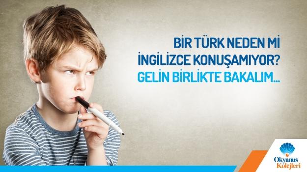 Bir Türk Neden mi İngilizce Konuşamıyor?Gelin Birlikte Bakalım