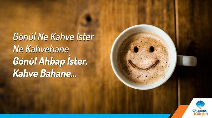 Gönül ne kahve ister ne kahvehane Gönül ahbap ister, kahve bahane...