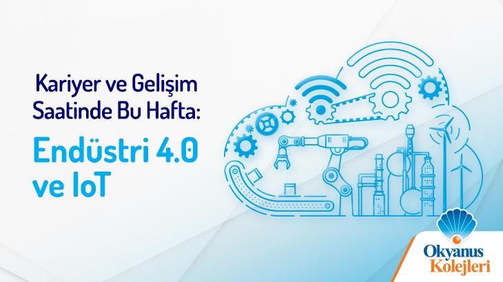 Kariyer ve Gelişim Saatinde Bu Hafta: Endüstri 4.0 ve IoT