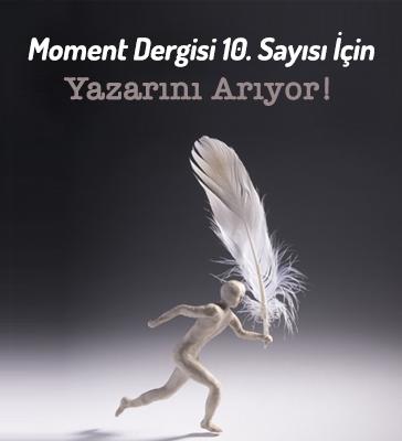 Moment Dergisi 10. Sayısı İçin Yazarını Arıyor!