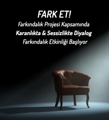 Fark Et! Farkındalık Projesi Kapsamında  Karanlıkta & Sessizlikte Diyalog Farkındalık Etkinliği Başlıyor