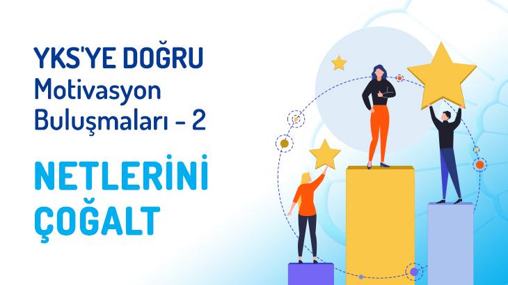 """YKS'ye Doğru Motivasyon Buluşmaları - 2 """"NETLERİNİ ÇOĞALT"""""""