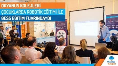 Okyanus Kolejleri Çocuklarda Robotik Eğitimi ile GESS Eğitim Fuarındaydı.