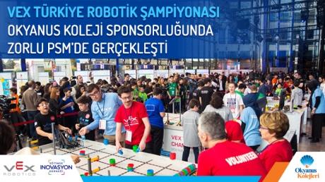 """Okyanus Kolejleri Ana Sponsorluğunda """"VEX Türkiye Robotik Şampiyonası"""" Büyük Bir Coşkuyla Gerçekleştirildi"""